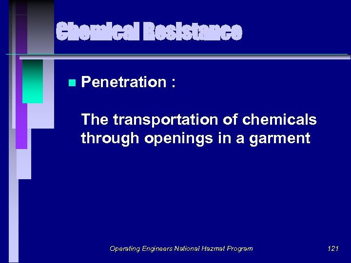Chemical Resistance n Penetration : The transportation of chemicals through openings in a garment