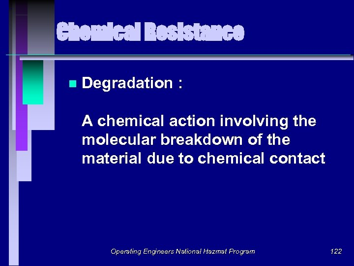 Chemical Resistance n Degradation : A chemical action involving the molecular breakdown of the