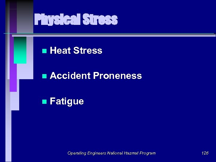 Physical Stress n Heat Stress n Accident Proneness n Fatigue Operating Engineers National Hazmat