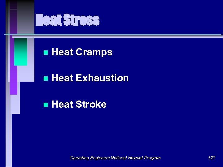 Heat Stress n Heat Cramps n Heat Exhaustion n Heat Stroke Operating Engineers National
