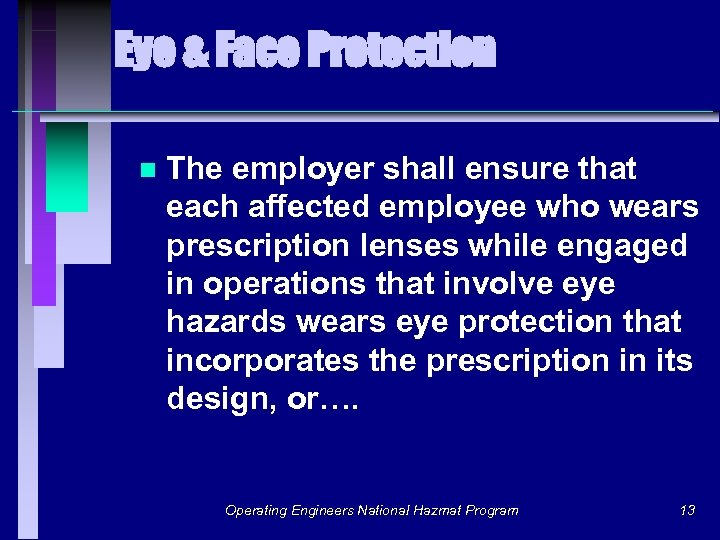 Eye & Face Protection n The employer shall ensure that each affected employee who