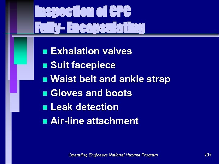Inspection of CPC Fully- Encapsulating Exhalation valves n Suit facepiece n Waist belt and