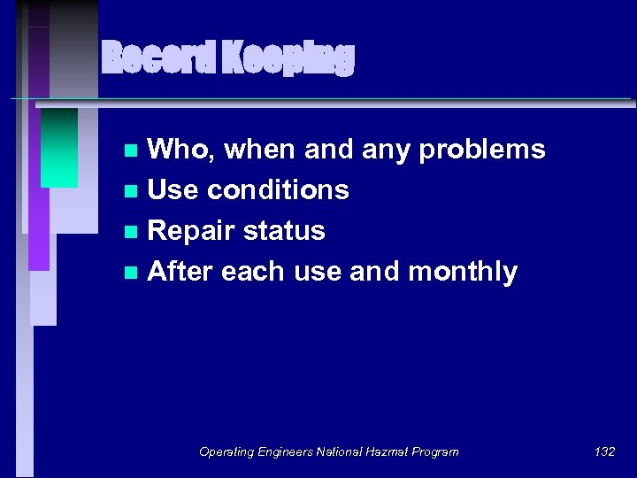 Record Keeping Who, when and any problems n Use conditions n Repair status n