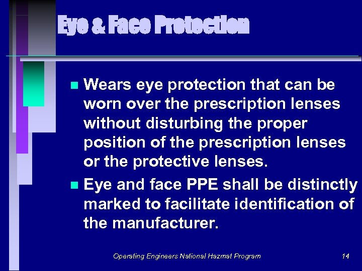 Eye & Face Protection Wears eye protection that can be worn over the prescription