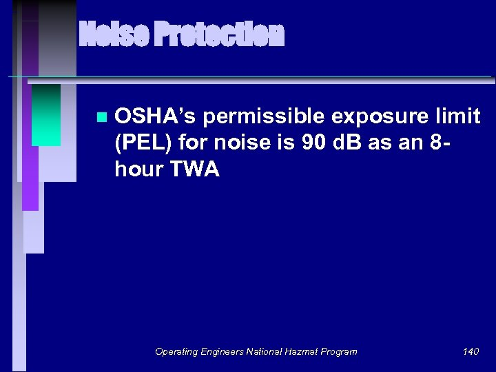 Noise Protection n OSHA's permissible exposure limit (PEL) for noise is 90 d. B
