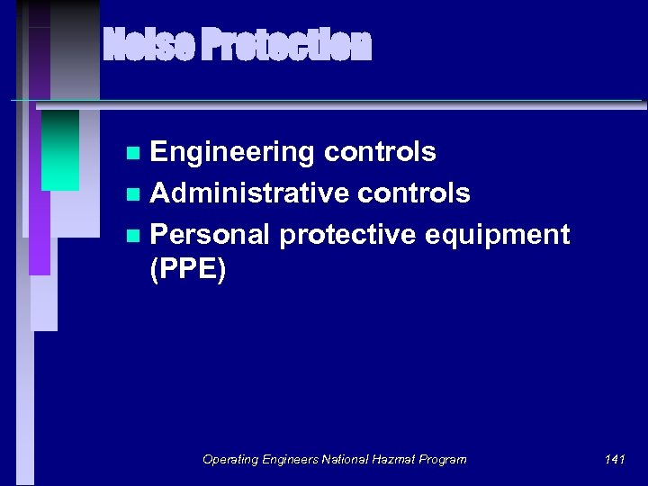 Noise Protection Engineering controls n Administrative controls n Personal protective equipment (PPE) n Operating