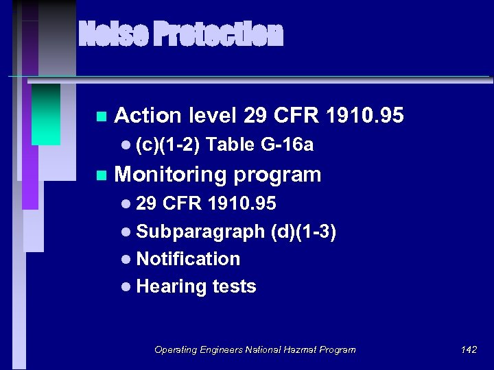 Noise Protection n Action level 29 CFR 1910. 95 l (c)(1 -2) n Table