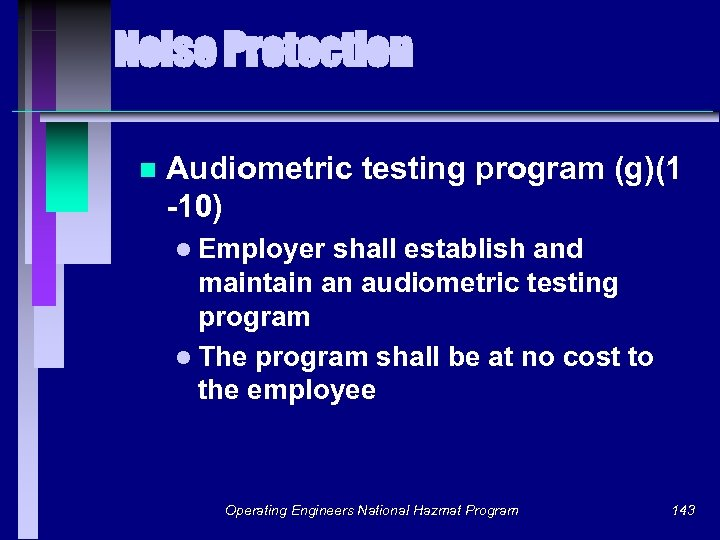 Noise Protection n Audiometric testing program (g)(1 -10) l Employer shall establish and maintain