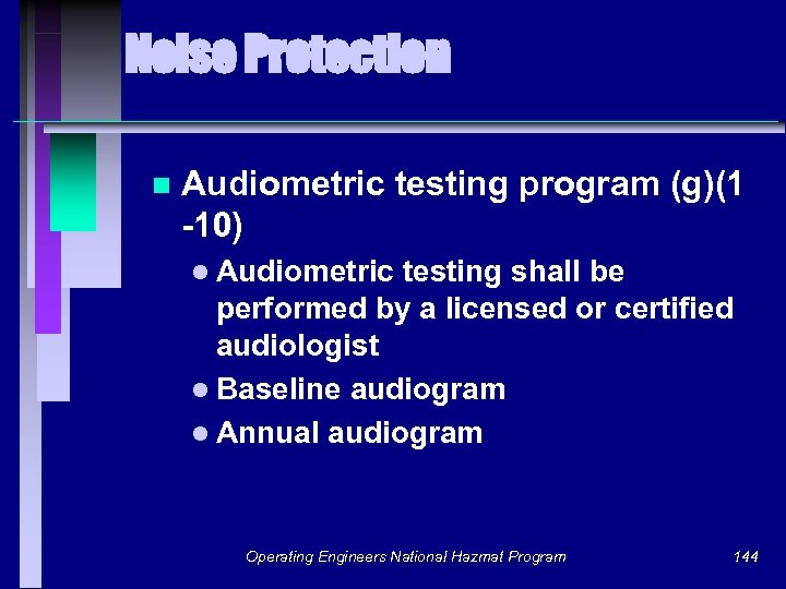 Noise Protection n Audiometric testing program (g)(1 -10) l Audiometric testing shall be performed
