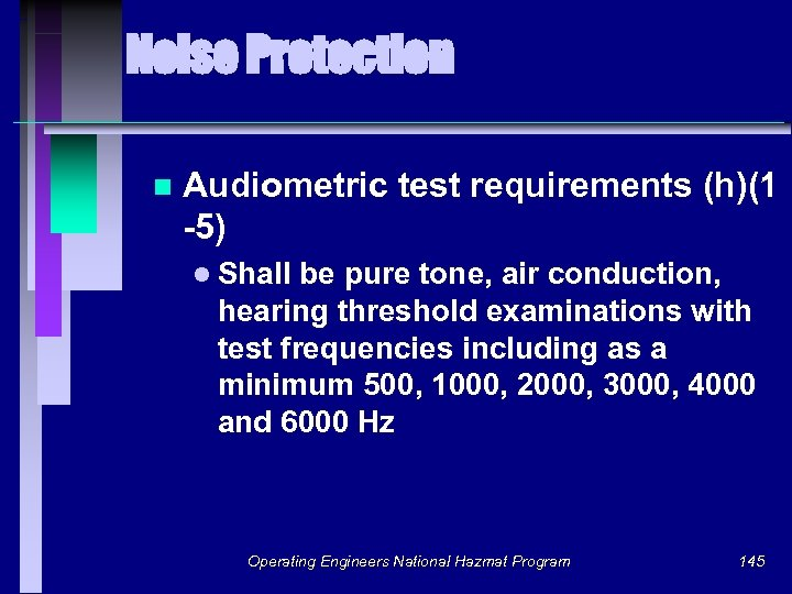 Noise Protection n Audiometric test requirements (h)(1 -5) l Shall be pure tone, air
