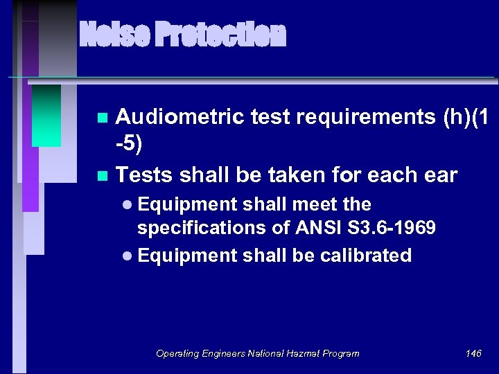 Noise Protection Audiometric test requirements (h)(1 -5) n Tests shall be taken for each