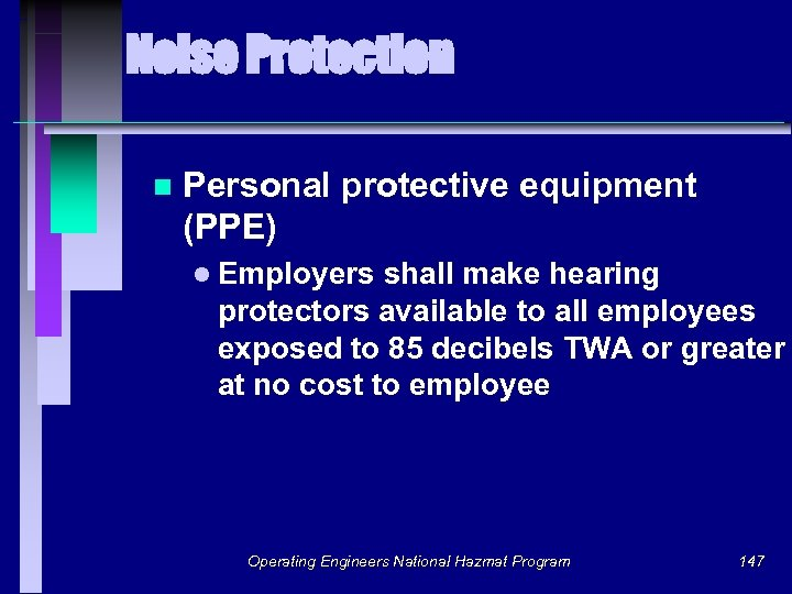 Noise Protection n Personal protective equipment (PPE) l Employers shall make hearing protectors available