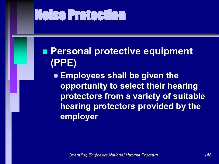 Noise Protection n Personal protective equipment (PPE) l Employees shall be given the opportunity