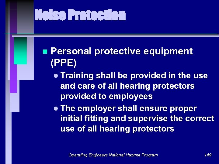 Noise Protection n Personal protective equipment (PPE) l Training shall be provided in the