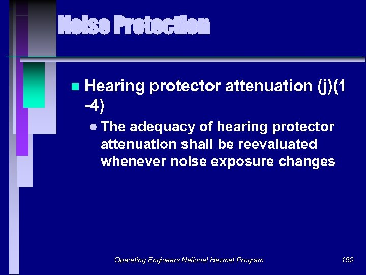 Noise Protection n Hearing protector attenuation (j)(1 -4) l The adequacy of hearing protector