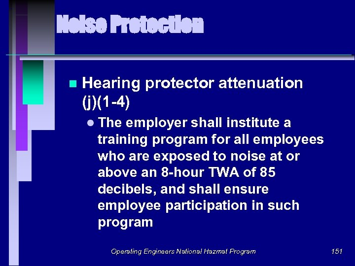 Noise Protection n Hearing protector attenuation (j)(1 -4) l The employer shall institute a