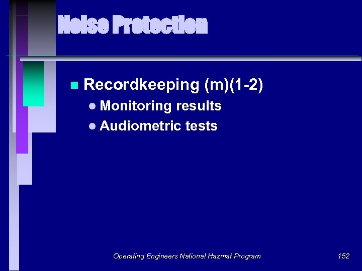 Noise Protection n Recordkeeping (m)(1 -2) l Monitoring results l Audiometric tests Operating Engineers