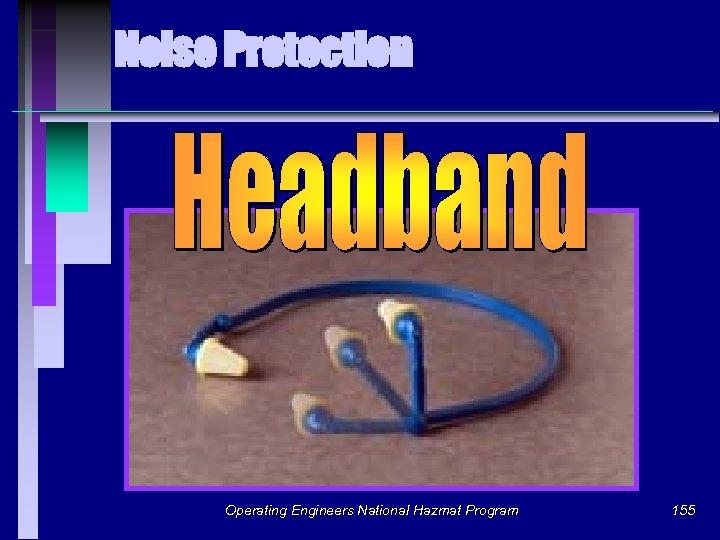 Noise Protection Operating Engineers National Hazmat Program 155