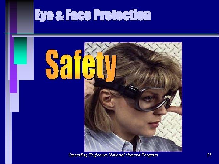 Eye & Face Protection Operating Engineers National Hazmat Program 17