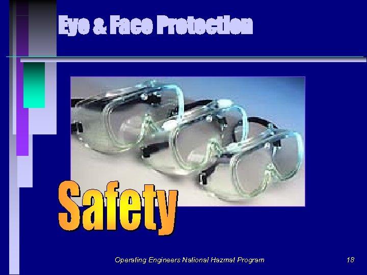 Eye & Face Protection Operating Engineers National Hazmat Program 18
