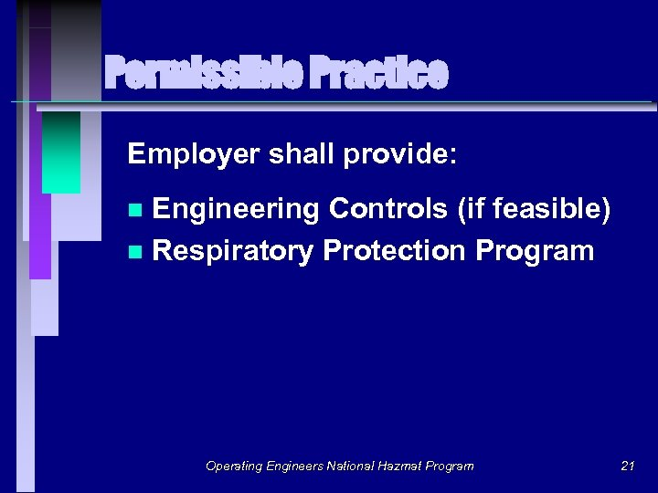 Permissible Practice Employer shall provide: Engineering Controls (if feasible) n Respiratory Protection Program n