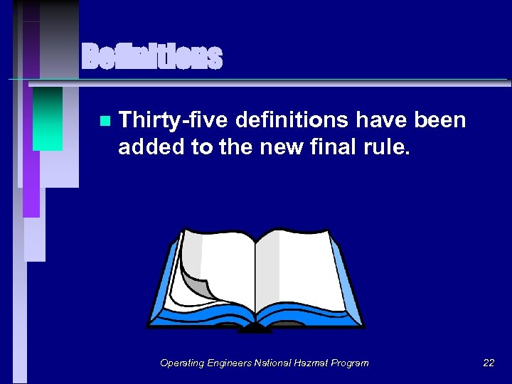 Definitions n Thirty-five definitions have been added to the new final rule. Operating Engineers
