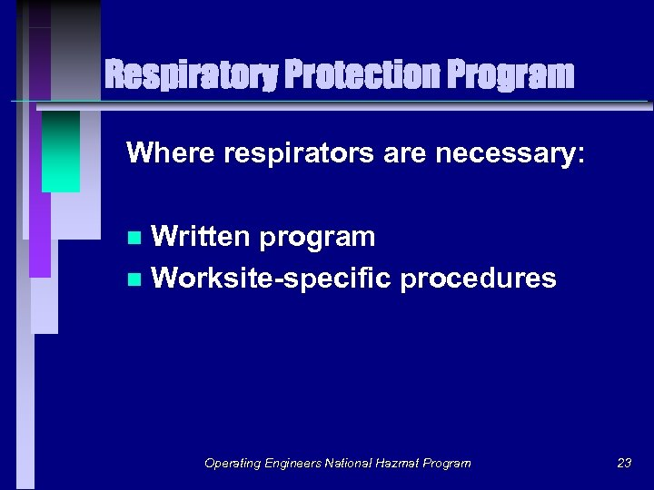Respiratory Protection Program Where respirators are necessary: Written program n Worksite-specific procedures n Operating