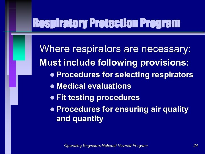 Respiratory Protection Program Where respirators are necessary: Must include following provisions: l Procedures for