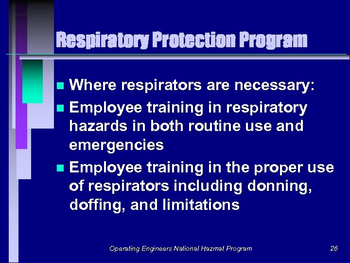 Respiratory Protection Program Where respirators are necessary: n Employee training in respiratory hazards in
