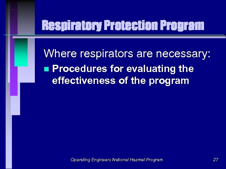 Respiratory Protection Program Where respirators are necessary: n Procedures for evaluating the effectiveness of