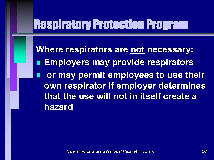Respiratory Protection Program Where respirators are not necessary: n Employers may provide respirators n