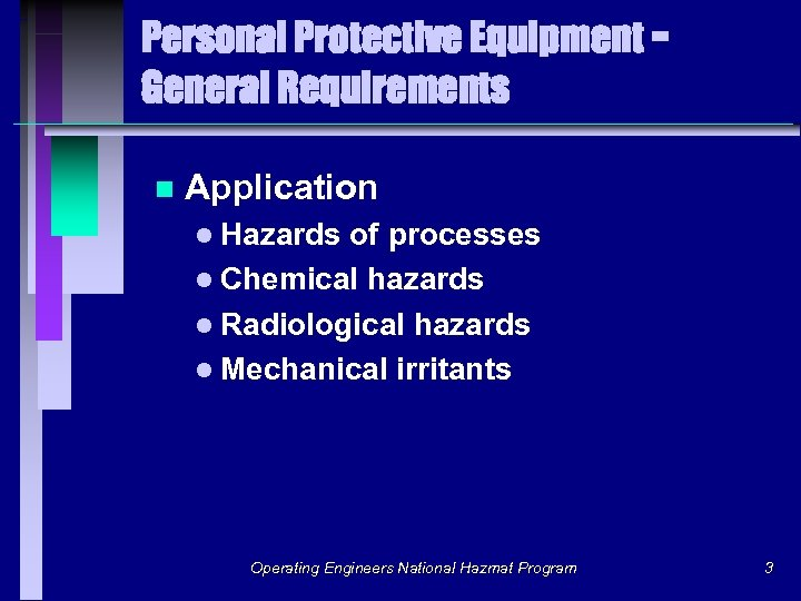 Personal Protective Equipment General Requirements n Application l Hazards of processes l Chemical hazards