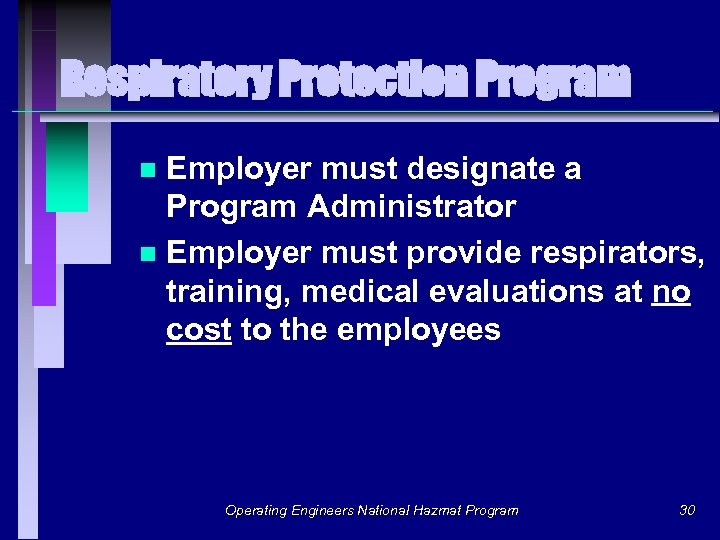 Respiratory Protection Program Employer must designate a Program Administrator n Employer must provide respirators,