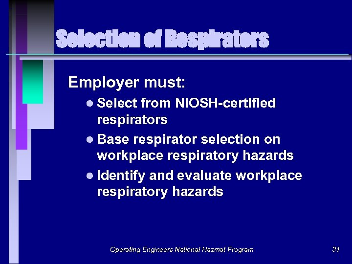 Selection of Respirators Employer must: l Select from NIOSH-certified respirators l Base respirator selection