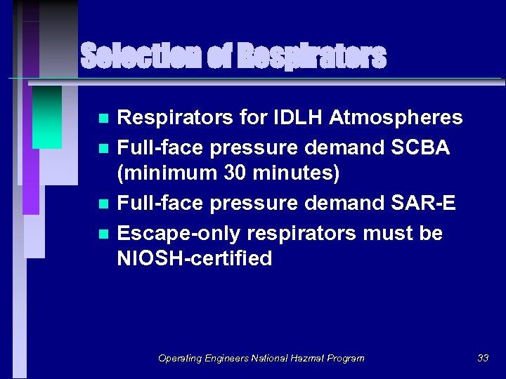 Selection of Respirators n n Respirators for IDLH Atmospheres Full-face pressure demand SCBA (minimum