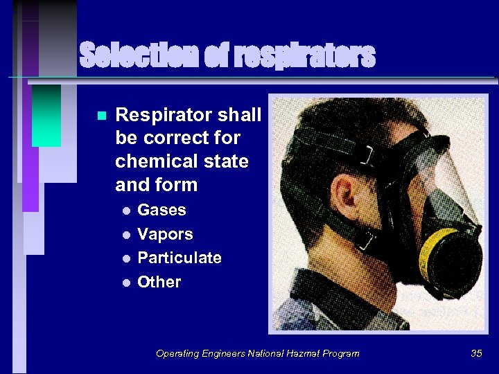 Selection of respirators n Respirator shall be correct for chemical state and form Gases