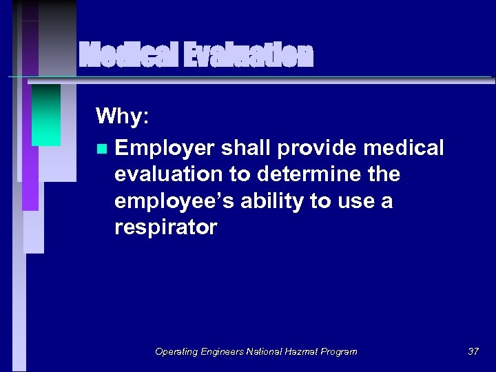 Medical Evaluation Why: n Employer shall provide medical evaluation to determine the employee's ability