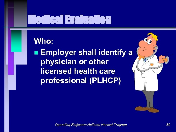Medical Evaluation Who: n Employer shall identify a physician or other licensed health care