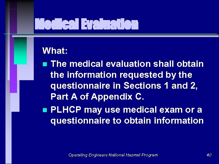 Medical Evaluation What: n The medical evaluation shall obtain the information requested by the