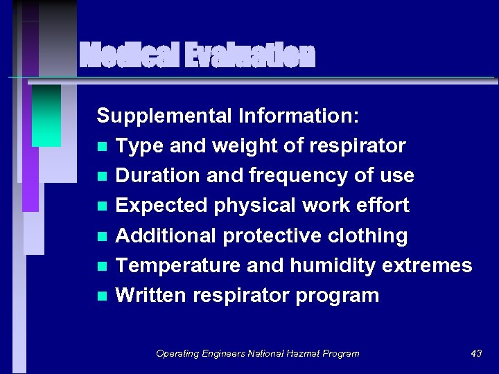 Medical Evaluation Supplemental Information: n Type and weight of respirator n Duration and frequency