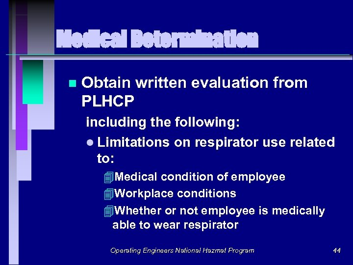 Medical Determination n Obtain written evaluation from PLHCP including the following: l Limitations on