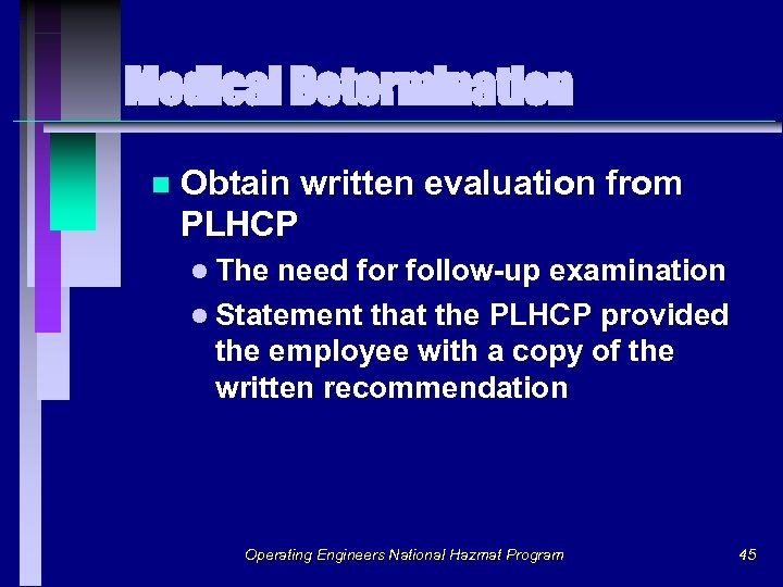 Medical Determination n Obtain written evaluation from PLHCP l The need for follow-up examination