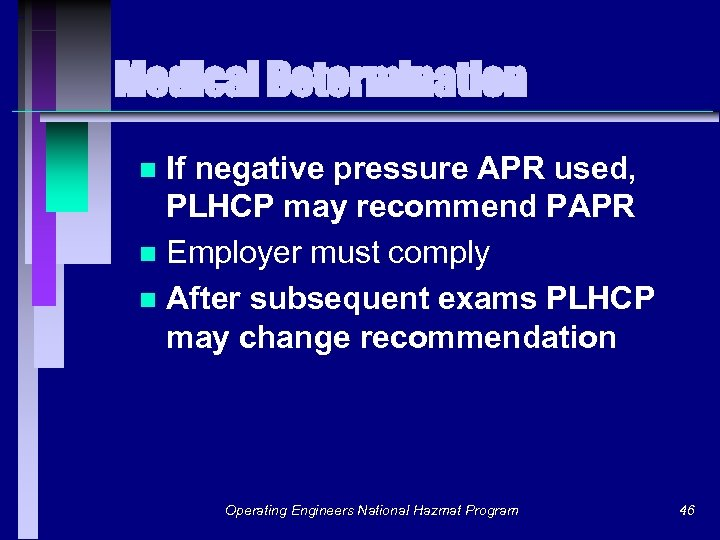 Medical Determination If negative pressure APR used, PLHCP may recommend PAPR n Employer must