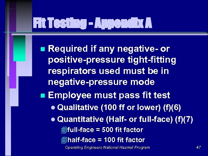 Fit Testing - Appendix A Required if any negative- or positive-pressure tight-fitting respirators used