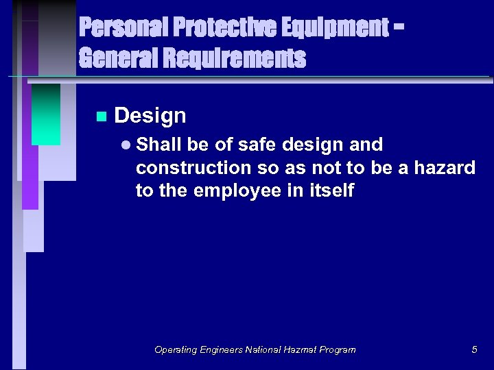 Personal Protective Equipment General Requirements n Design l Shall be of safe design and