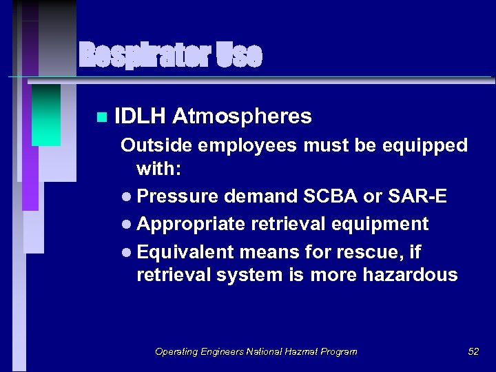 Respirator Use n IDLH Atmospheres Outside employees must be equipped with: l Pressure demand