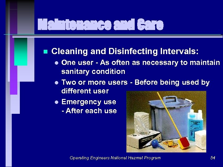Maintenance and Care n Cleaning and Disinfecting Intervals: One user - As often as