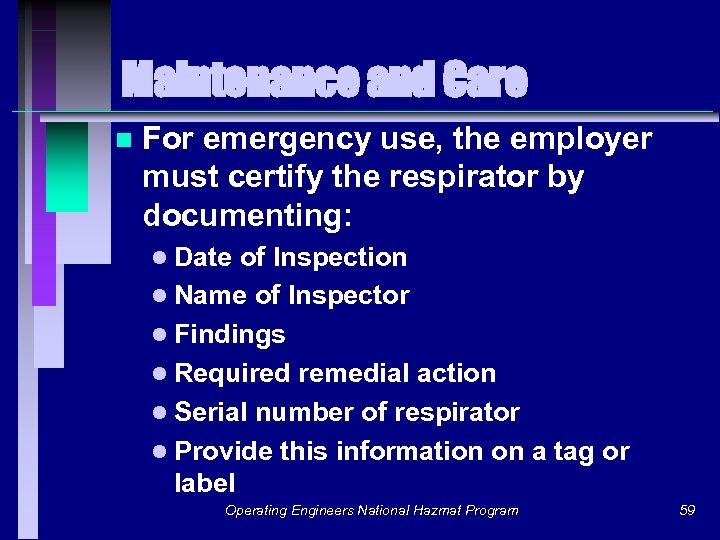 Maintenance and Care n For emergency use, the employer must certify the respirator by