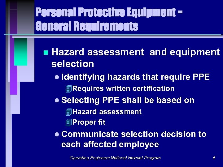Personal Protective Equipment General Requirements n Hazard assessment and equipment selection l Identifying hazards