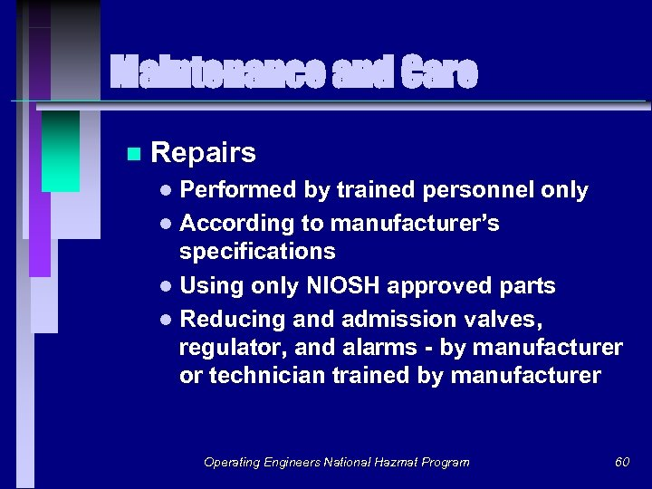 Maintenance and Care n Repairs Performed by trained personnel only l According to manufacturer's